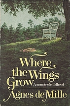 Where the Wings Grow by Agnes de Mille