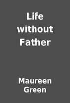 Life without Father by Maureen Green