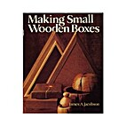 Making Small Wooden Boxes by James A.…