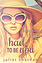 Had To Be You by Juliet Chatham