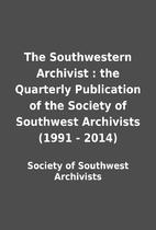 The Southwestern Archivist : the Quarterly…