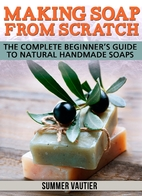 Making Soap from Scratch: The Complete…