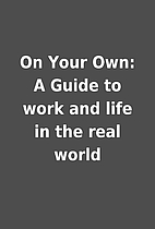 On Your Own: A Guide to work and life in the…