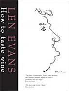 How to taste Wine. by Len Evans