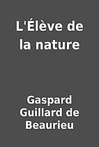 L'Élève de la nature by Gaspard Guillard…