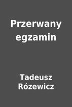 Przerwany egzamin by Tadeusz Rózewicz