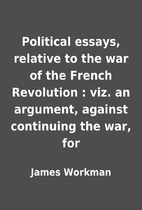 Political essays, relative to the war of the…