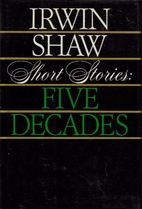 Short stories, five decades by Irwin Shaw