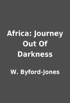 Africa: Journey Out Of Darkness by W.…