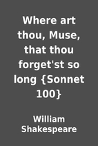 Where art thou, Muse, that thou forget'st so…