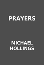PRAYERS by MICHAEL HOLLINGS