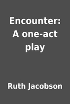 Encounter: A one-act play by Ruth Jacobson