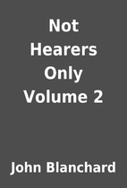 Not Hearers Only Volume 2 by John Blanchard