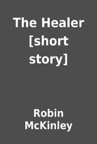 The Healer [short story] by Robin McKinley