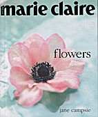 Marie Claire Style Flowers by Jane Campsie