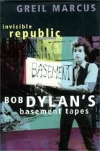 Invisible republic : Bob Dylan's Basement…