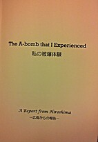 The A-bomb that I Experienced. A report from…