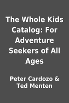 The Whole Kids Catalog: For Adventure…