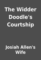 The Widder Doodle's Courtship by Josiah…