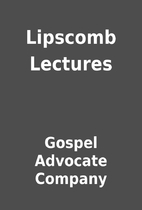 Lipscomb Lectures by Gospel Advocate Company