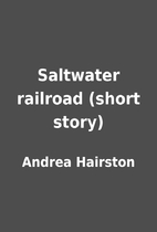 Saltwater railroad (short story) by Andrea…