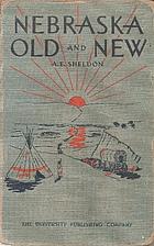 Nebraska Old and New by Addison E. Sheldon