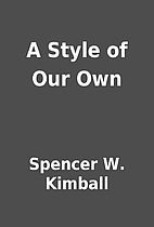 A Style of Our Own by Spencer W. Kimball