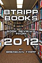 BTRIPP Books - 2012 by Brendan Tripp