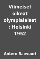 Viimeiset oikeat olympialaiset : Helsinki…