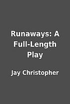 Runaways: A Full-Length Play by Jay…