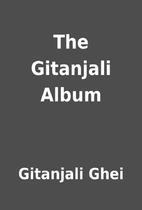 The Gitanjali Album by Gitanjali Ghei