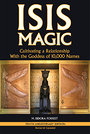 Isis Magic Cultivating a Relationship with the Goddess of 10,000 Names - M. Isidora Forrest