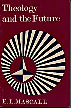 Theology and the Future by E. L. Mascall