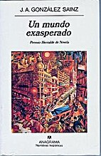 Un mundo exasperado by J. Á. González…