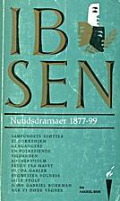 Nutidsdramaer 1877-99 by Henrik Ibsen