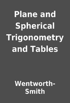 Plane and Spherical Trigonometry and Tables…