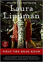 What the Dead Know: A Novel by Laura Lippman