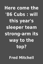 Here come the '86 Cubs : will this year's…