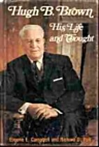 Hugh B. Brown, His Life and Thought by…