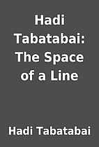 Hadi Tabatabai: The Space of a Line by Hadi…