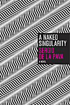 A Naked Singularity: A Novel by Sergio De La…