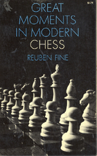 Great Moments in Modern Chess by Reuben Fine