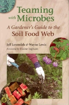 Teaming with Microbes: A Gardener's Guide to…