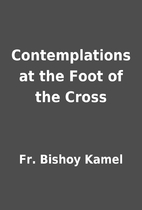 Contemplations at the Foot of the Cross by…