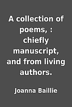 A collection of poems, : chiefly manuscript,…