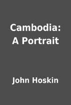 Cambodia: A Portrait by John Hoskin