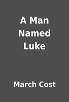 A Man Named Luke by March Cost