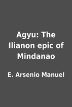 Agyu: The Ilianon epic of Mindanao by E.…