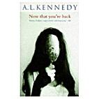 Now That You're Back by A.L. Kennedy