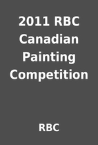2011 RBC Canadian Painting Competition by…